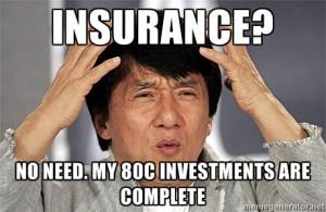 Life Insurance? I don't need Life Insurance.